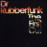 Dr Rubberfunk The First Cut
