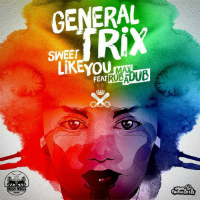 Sweet Like You Max Rubadub General Trix