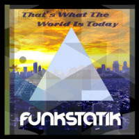 That's What The World Is Today Funkstatik