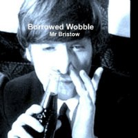Borrowed Wobble Mr Bristow