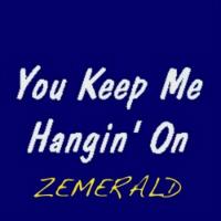 You Keep Me Hangin On Zemerald