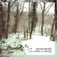You Made Us Change Ephemerals