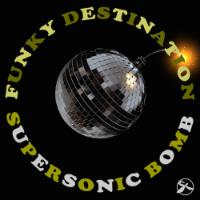 Supersonic Bomb Funky Destination