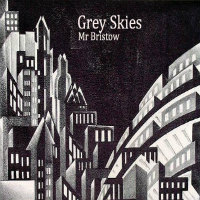 Grey Skies Mr Bristow