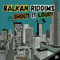 Shout It Loud Balkan Riddims