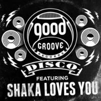 Shaka Loves You Goodgroove Disco
