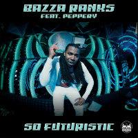 BAZZA RANKS feat. PEPPERY:  So Futuristic