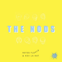 NOTES FLOATS & KEV LA KAT:  The Nods
