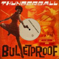 THUNDERBALL:  Bulletproof: B Sides & Rarities