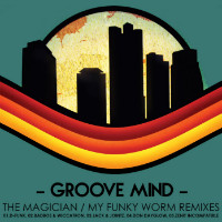 GROOVE MIND:  The Magician/ My Funky Worm - Remixes