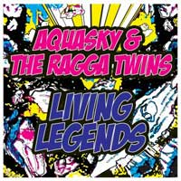 AQUASKY feat. THE RAGGA TWINS:  Living Legends/Raggatron – 2010