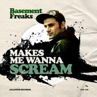 BASEMENT FREAKS: Makes Me Wanna Scream (2011)