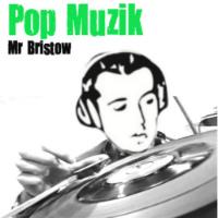 Pop Muzik Mr Bristow