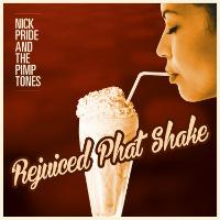 Rejuiced Phat Shake Nick Pride Pimptones