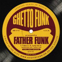 Ghetto Funk presents Father Funk