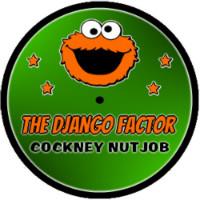 The Django Factor Cockney Nutjob