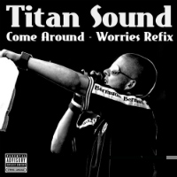 Come Around Worries Refix Titan Sound