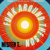 Funk Around The Sun Mister T