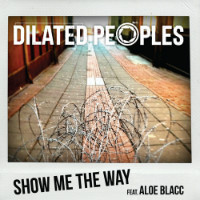Show Me The Way Dilated Peoples
