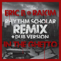 In The Ghetto Rhythm Scholar remix Eric B Rakim