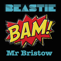 Beastie Bam Mr Bristow