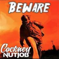 Cockney Nutjob Beware