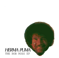 The Bob Ross EP Herma Puma