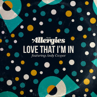 THE ALLERGIES feat. ANDY COOPER:  Love That I'm In 7