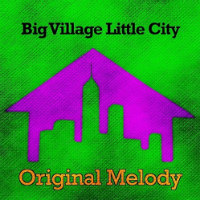 Big Village Little City  Original Melody
