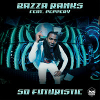 BAZZA RANKS feat. PEPPERY:  So Futuristic