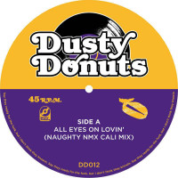DUSTY DONUTS 12: All Eyes On Lovin' (NAUGHTY NMX Cali Mix)/ Keep Your Head Alright (RUNEX Zapped Up Mix)