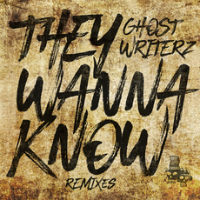GHOST WRITERZ:  They Wanna Know Remixes