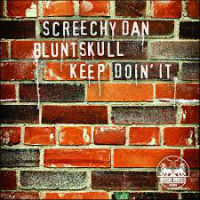 SCREECHY DAN & BLUNTSKULL:  Keep Doin It
