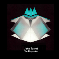 JOHN TURRELL:  The Kingmaker