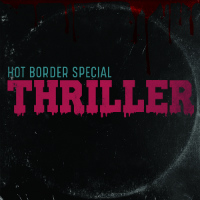 HOT BORDER SPECIAL:  Thriller (2017)
