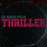 HOT BORDER SPECIAL:  Thriller (2017)