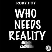 RORY HOY:  Who Needs Reality