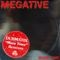 MEGATIVE:  More Time (DUBMATIX remix and dubs)(2017)
