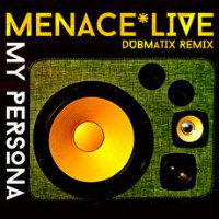 MENACE * LIVE:  My Persona (DUBMATIX remix)