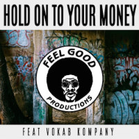 FEEL GOOD PRODUCTIONS feat. VOKAB COMPANY: Hold On To Your Money