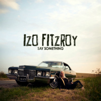 IZO FITZROY:  Say Something