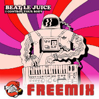 BEAT LE JUICE:  I Control Your Body (SCOUR RECORDS Freemix)
