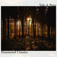 HAMMOND CLASSICS:  Vale A Pena
