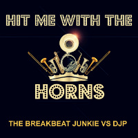 THE BREAKBEAT JUNKIE VS DJP:  Hit Me With The Horns