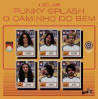 L'ECLAIR:  Funky Splash b/w O Caminho Do Bem (Vinyl 7