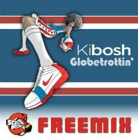 KIBOSH:  Globetrottin'  Freemix