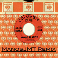 ARETHA FRANKLIN:  Won't Be Long (MANOSJMT Remix)