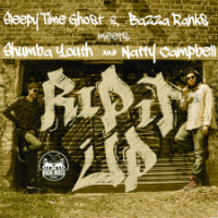BAZZA RANKS & SLEEPYTIME GHOST meets SHUMBA YOUTH & NATTY CAMPBELL:  Rip It Up