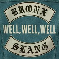 BRONX SLANG:  Well Well Well