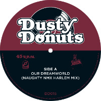 DUSTY DONUTS 15:  Our Dreamworld (NAUGHTY NMX Harlem Mix)/ Let Me Go A Million Times (NAUGHTY NMX Brooklyn Mix)